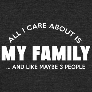Family - all i care about is my family and like - Unisex Tri-Blend T-Shirt by American Apparel