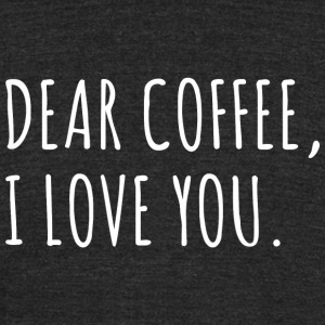Coffee - Dear Coffee, I love you - Unisex Tri-Blend T-Shirt by American Apparel