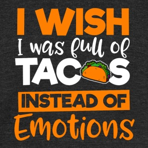 I wish I was full of Tacos instead of Emotions - Unisex Tri-Blend T-Shirt by American Apparel