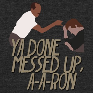 Ya Done Messed Up A-A-Ron Comedy - Unisex Tri-Blend T-Shirt by American Apparel