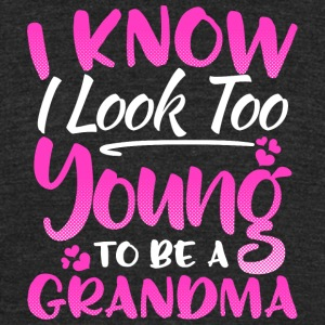 I know I look to young to be a grandma - Unisex Tri-Blend T-Shirt by American Apparel