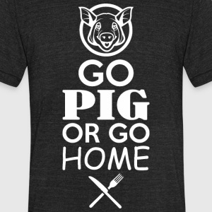 Go Pig Or Go Home BBQ - Unisex Tri-Blend T-Shirt by American Apparel