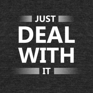 Just deal with it - Unisex Tri-Blend T-Shirt by American Apparel