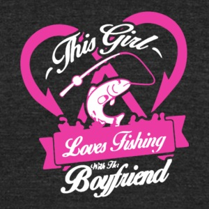 This Girl Loves Fishing With Her Boyfriend T Shirt - Unisex Tri-Blend T-Shirt by American Apparel