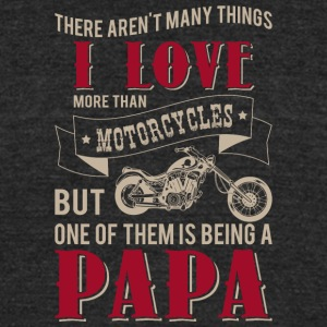 I Love More Than Motorcycles Being Papa T Shirt - Unisex Tri-Blend T-Shirt by American Apparel