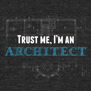 trust me, i'm an architect - Unisex Tri-Blend T-Shirt by American Apparel