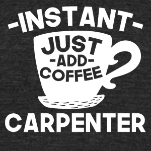 Instant Carpenter Just Add Coffee - Unisex Tri-Blend T-Shirt by American Apparel