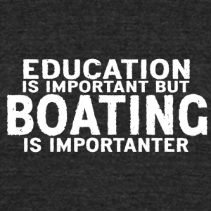 Education is important but Boating is importanter - Unisex Tri-Blend T-Shirt by American Apparel