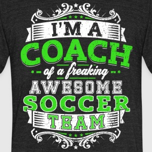 I'm a coach of a freaking awesome soccer team - Unisex Tri-Blend T-Shirt by American Apparel