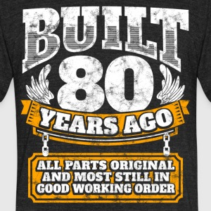80th birthday gift idea: Built 80 years ago Shirt - Unisex Tri-Blend T-Shirt by American Apparel