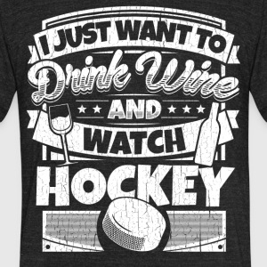 I just want to drink wine and watch hockey shirt - Unisex Tri-Blend T-Shirt by American Apparel
