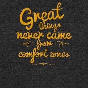 Great things never came from comfort zones - Unisex Tri-Blend T-Shirt by American Apparel