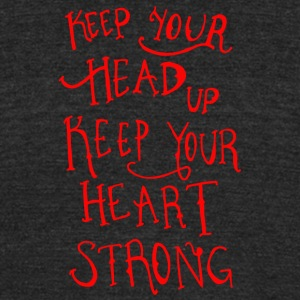 Keep your head up keep your heart strong - Unisex Tri-Blend T-Shirt by American Apparel