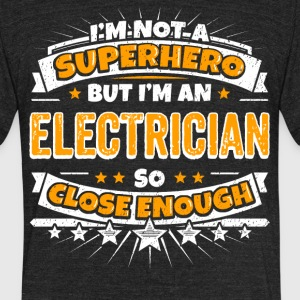 Not A Superhero But A Electrician. Close Enough. - Unisex Tri-Blend T-Shirt by American Apparel