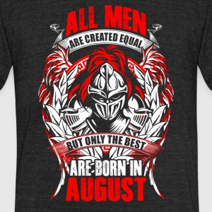 All Men Created Equal - Only Best Born In August - Unisex Tri-Blend T-Shirt by American Apparel