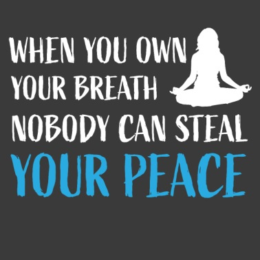 Buddha Quotes T-Shirt When You own Your Breath Nobody can Steal Your Peace