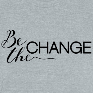 Be the Change - Unisex Tri-Blend T-Shirt by American Apparel