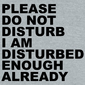 Please Do Not Disturb - Unisex Tri-Blend T-Shirt by American Apparel
