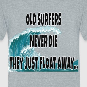 Old Surfers Never Die They Just Float Away... - Unisex Tri-Blend T-Shirt by American Apparel