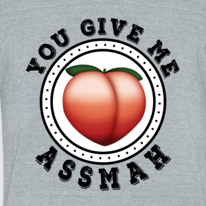 You Give me Ass Mah - Unisex Tri-Blend T-Shirt by American Apparel