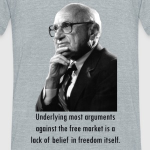 Milton Friedman Quotes - Unisex Tri-Blend T-Shirt by American Apparel