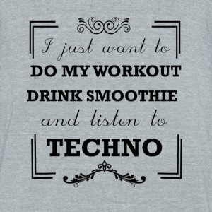 Workout, drink smoothie and listen to techno - Unisex Tri-Blend T-Shirt by American Apparel