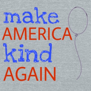 Make America Kind Again - Unisex Tri-Blend T-Shirt by American Apparel