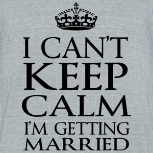 Married - i can't keep calm i'm getting married - Unisex Tri-Blend T-Shirt by American Apparel