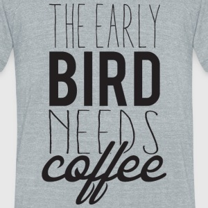 Coffee - The early bird needs coffee - Unisex Tri-Blend T-Shirt by American Apparel