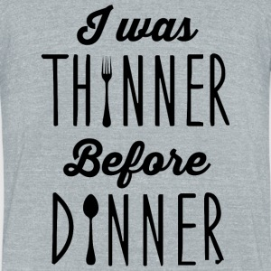 Dinner - I was thinner before dinner - Unisex Tri-Blend T-Shirt by American Apparel