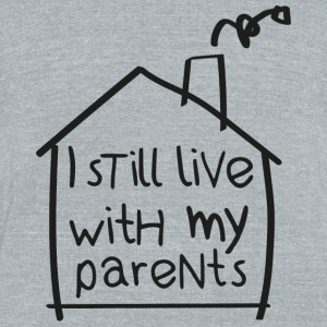 Home - I still live with my parents - Unisex Tri-Blend T-Shirt by American Apparel