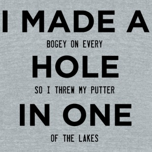 Hole - I Made A Bogey On Every Hole So I Thren M - Unisex Tri-Blend T-Shirt by American Apparel