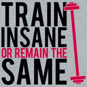 - Train insane or remain the same. - Unisex Tri-Blend T-Shirt by American Apparel