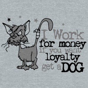 Humor - I Work For Money if you want loyalty get - Unisex Tri-Blend T-Shirt by American Apparel