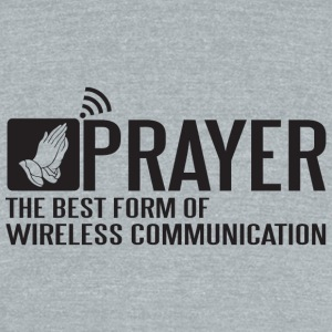 Prayer - Prayer - the best form of wireless comm - Unisex Tri-Blend T-Shirt by American Apparel