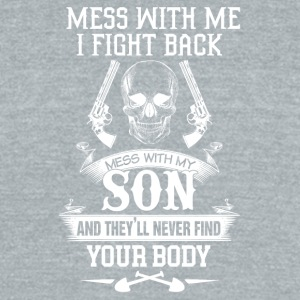 Mess with my son and they'll never find your body - Unisex Tri-Blend T-Shirt by American Apparel