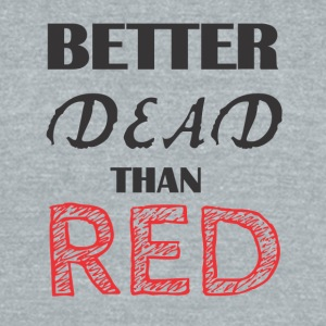 Better Dead Than Red - Unisex Tri-Blend T-Shirt by American Apparel