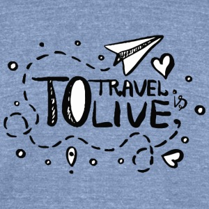 To travel is to live - Unisex Tri-Blend T-Shirt by American Apparel