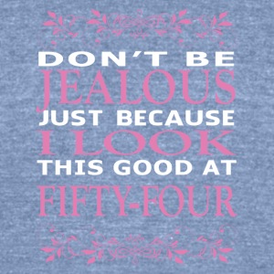 Don't be jealous I look this good at fifty four - Unisex Tri-Blend T-Shirt by American Apparel
