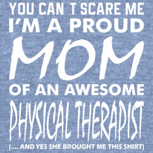 You Cant Scare Me Proud Mom Physical Therapist - Unisex Tri-Blend T-Shirt by American Apparel