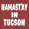 Namast'ay in Tucson Tank Top  - Unisex Tri-Blend T-Shirt