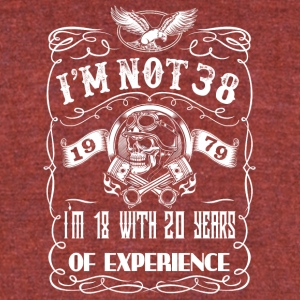 I'm not 38 1979 I'm 18 with 20 years of experience - Unisex Tri-Blend T-Shirt by American Apparel