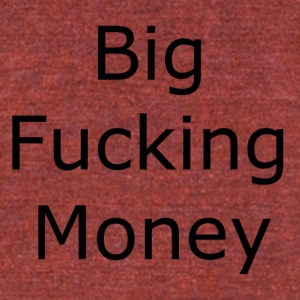 Big Fucking Money - Unisex Tri-Blend T-Shirt by American Apparel