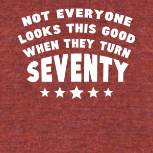 Not Everyone Looks This Good When They Turn 70 - Unisex Tri-Blend T-Shirt by American Apparel
