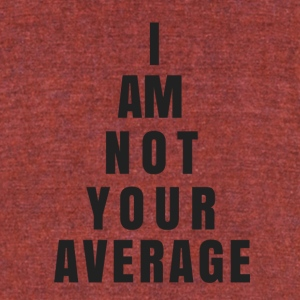 I AM NOT YOUR AVERAGE - Unisex Tri-Blend T-Shirt by American Apparel
