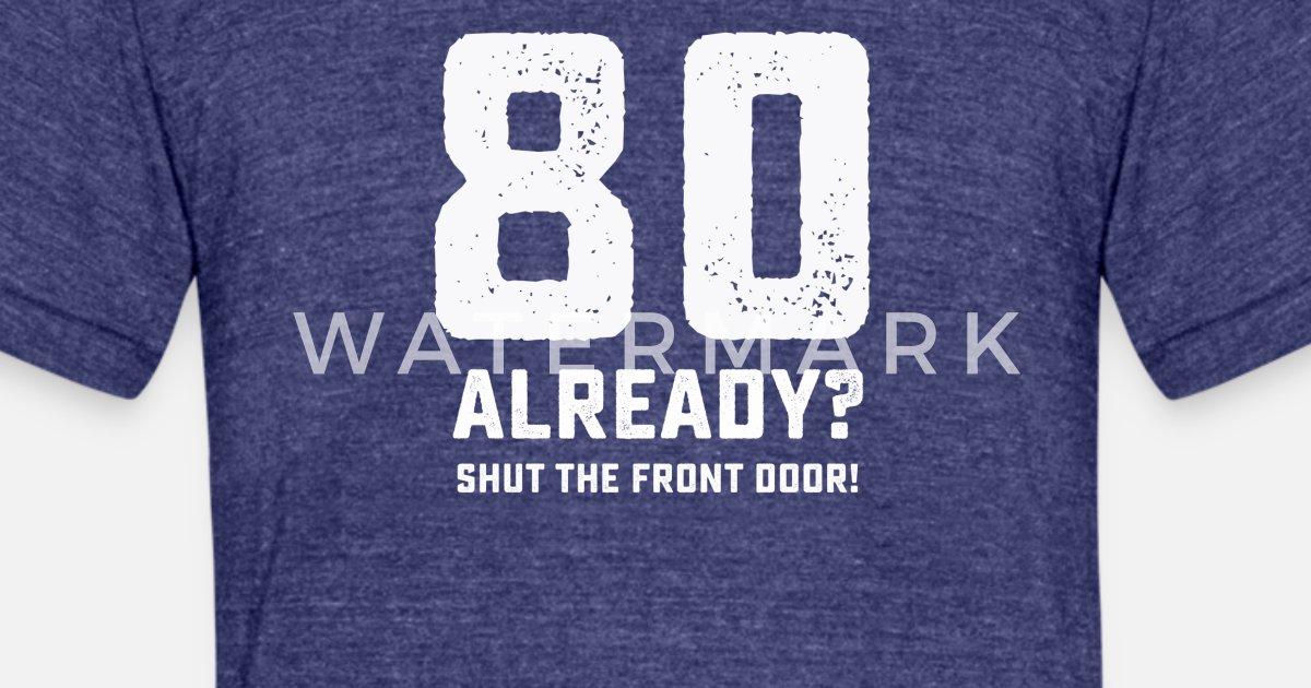 Funny 80th Birthday Tshirt Unisex Tri Blend T Shirt