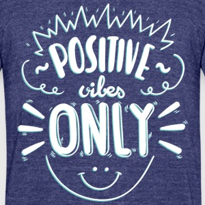 Positive vibes only - Unisex Tri-Blend T-Shirt by American Apparel
