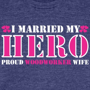 I Married My Hero Proud Woodworker Wife - Unisex Tri-Blend T-Shirt by American Apparel