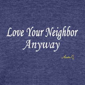 0024w Love Your Neighbor Anyway - Unisex Tri-Blend T-Shirt by American Apparel