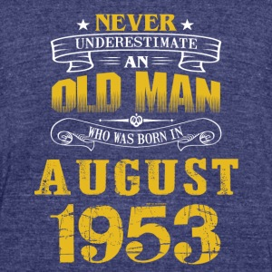 An Old Man Who Was Born In August 1953 - Unisex Tri-Blend T-Shirt by American Apparel